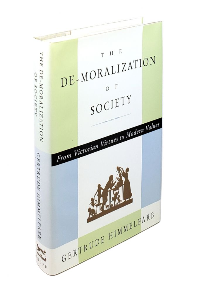 The De-moralization of Society: From Victorian Virtues to Modern Values. Gertrude Himmelfarb.