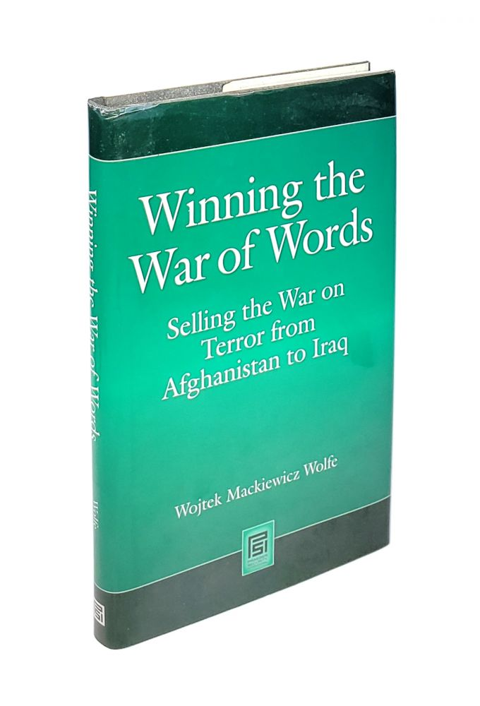 Winning the War of Words: Selling the War on Terror from Afghanistan to Iraq. Wojtek Mackiewicz Wolfe.