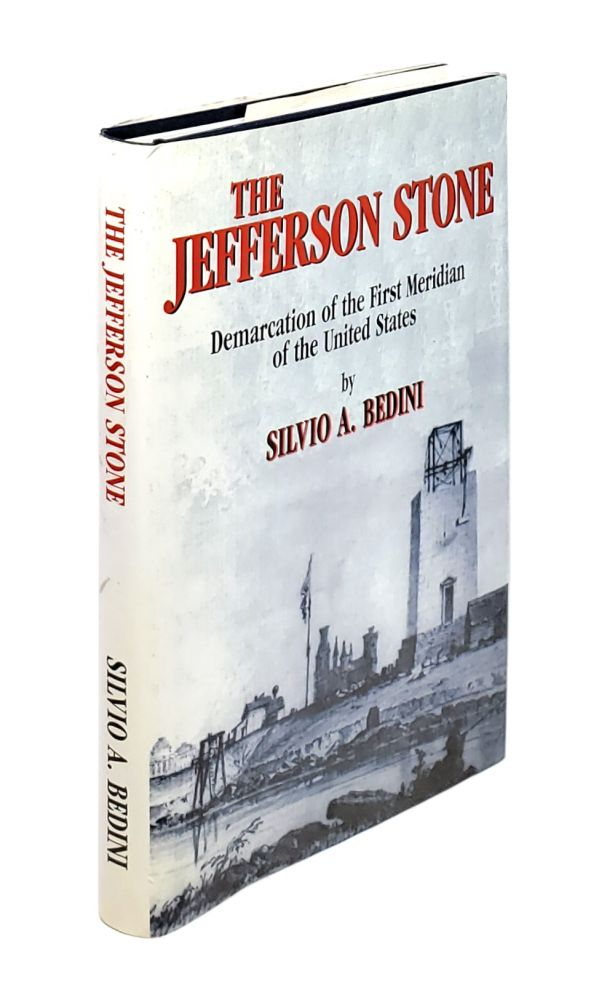 The Jefferson Stone: Demarcation of the First Meridian of the United States. Silvio A. Bedini.