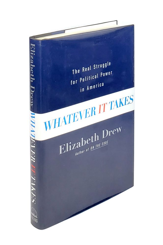 Whatever It Takes: The Real Struggle for Political Power in America. Elizabeth Drew.