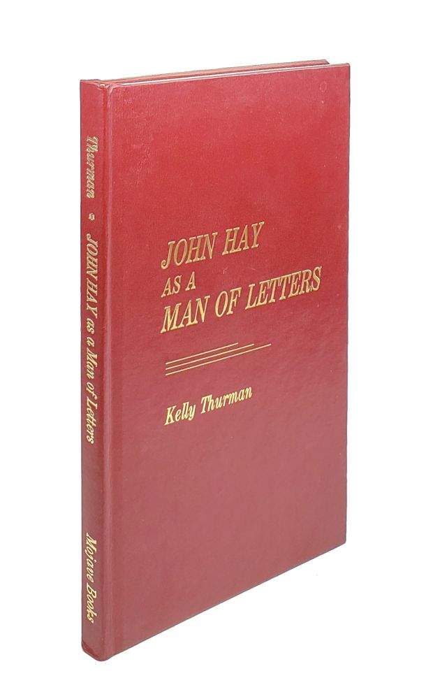 John Hay as a Man of Letters. Kelly Thurman.