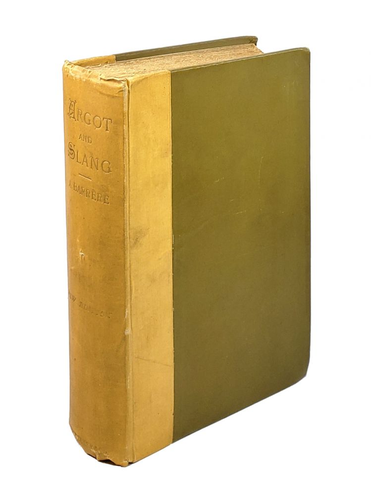 Argot and Slang: A New French and English Dictionary of the Cant Words, Quaint Expressions, Slang Terms and Flash Phrases Used in High and Low Life of Old and New Paris. Albert Barrere.