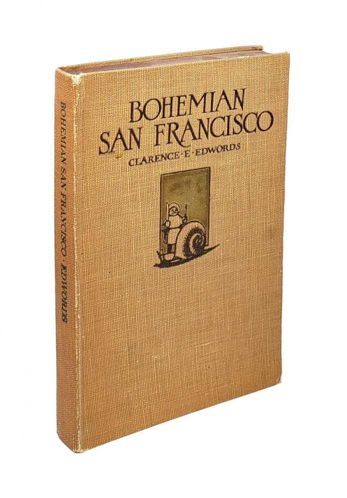 Bohemian San Francisco: Its Restaurants and Their Most Famous Recipes -- The Elegant Art of Dining. Clarence E. Edwords.