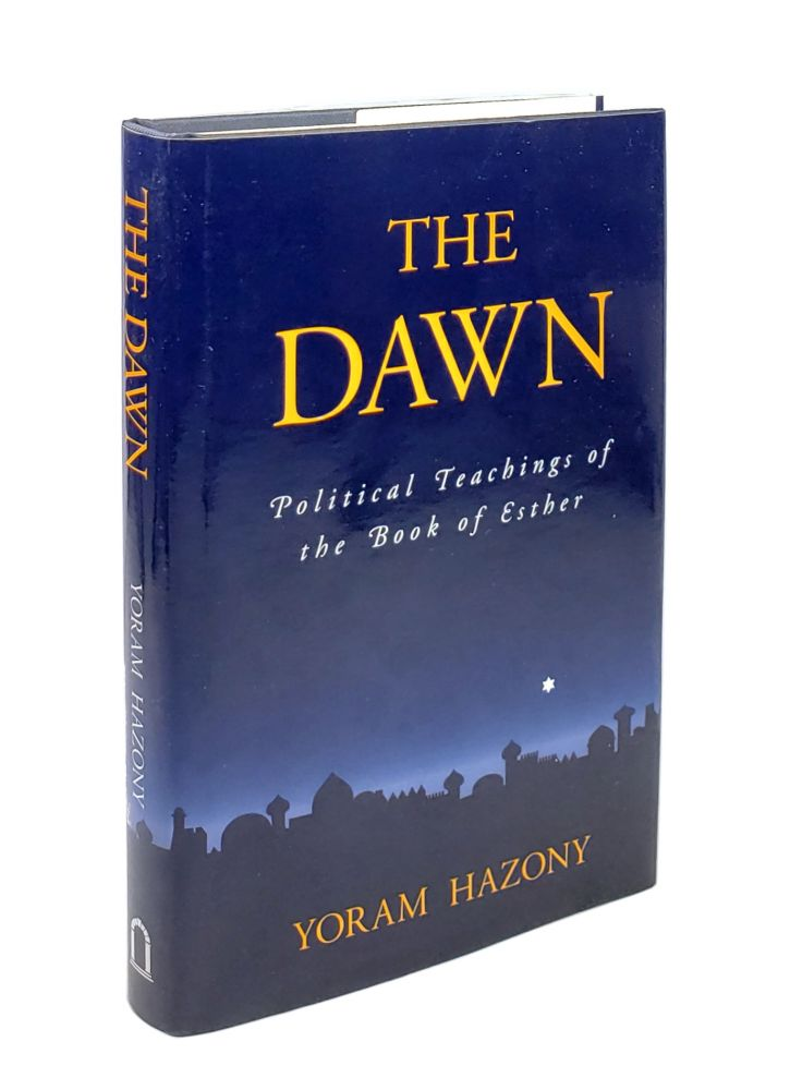 The Dawn: Political Teachings of the Book of Esther [Inscribed to William Safire]. Yoram Hazony.