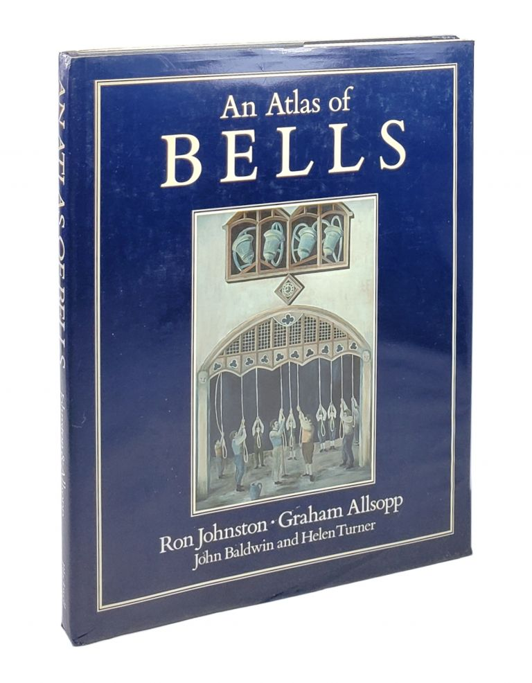 An Atlas of Bells. Ron Johnston, Graham Allsopp, John Baldwin, Helen Turner.