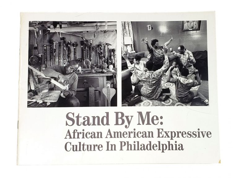 Stand By Me: African American Expressive Culture in Philadelphia. Roland Freeman, Glenn Hinson, Jerrilyn McGregory, Exhibit Curator, folklorist.