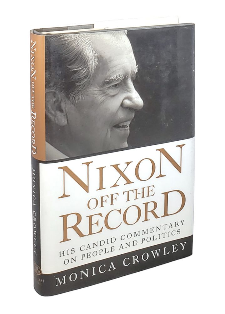 Nixon off the Record: His Candid Commentary on People and Politics. Monica Crowley.