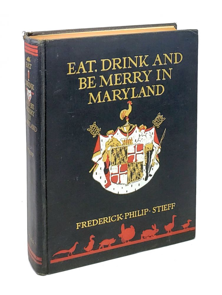 Eat, Drink and Be Merry in Maryland. Frederick Philip Stieff.