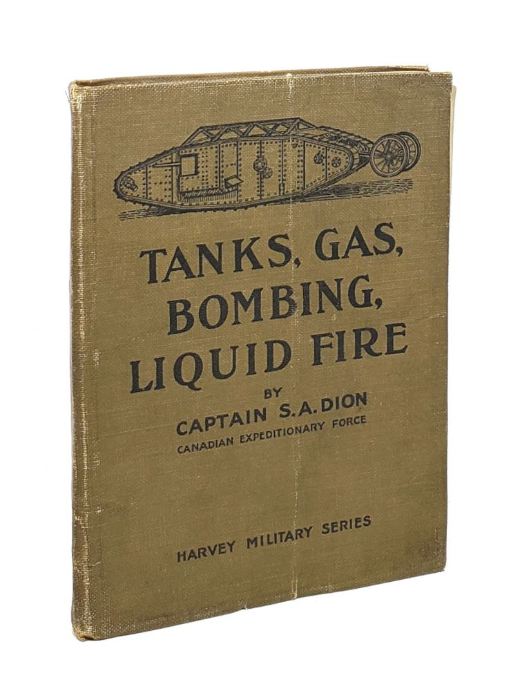 Tanks, Gas, Bombing, Liquid Fire. [Harvey Military Series]. S A. Dion.