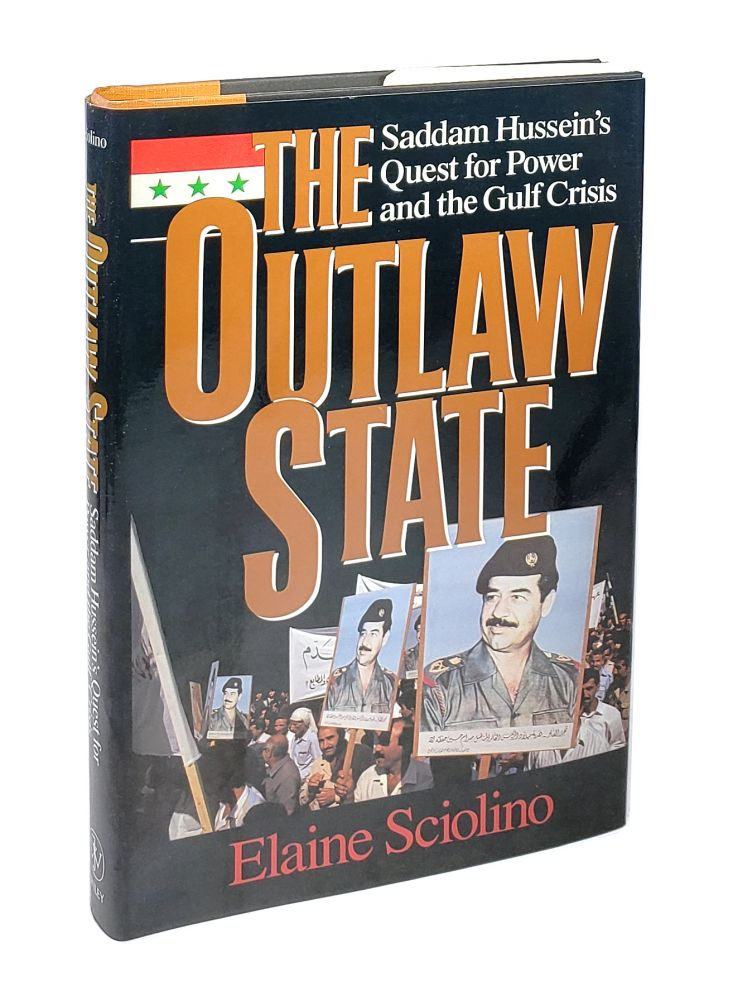 The Outlaw State: Saddam Hussein's Quest for Power and the Gulf Crisis. Elaine Sciolino.