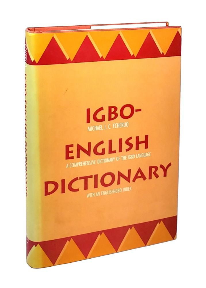 Igbo-English Dictionary: A Comprehensive Dictionary of the Igbo Language, with an English-Igbo Index. Michael J. C. Echeruo.