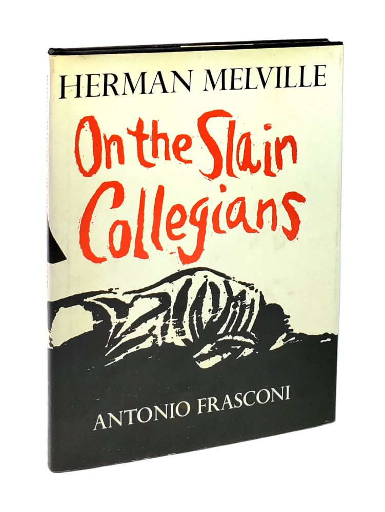 On the Slain Collegians: Selections from the Poems of Herman Melville. Herman Melville, Antonio Frasconi, poems, woodcuts.