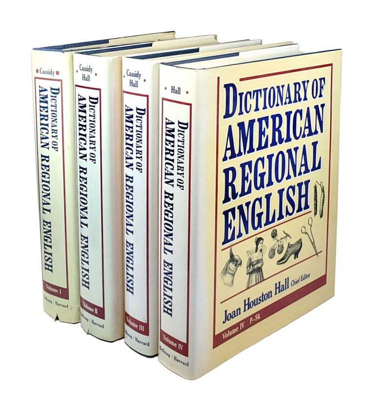 Dictionary of American Regional English [Volumes I - IV]. Frederick G. Cassidy, Joan Houston Hall, ed.