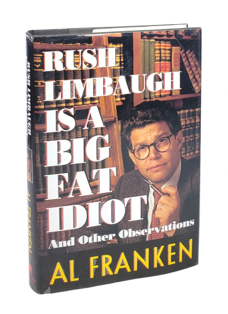 Rush Limbaugh is a Big Fat Idiot, and Other Observations. Al Franken.