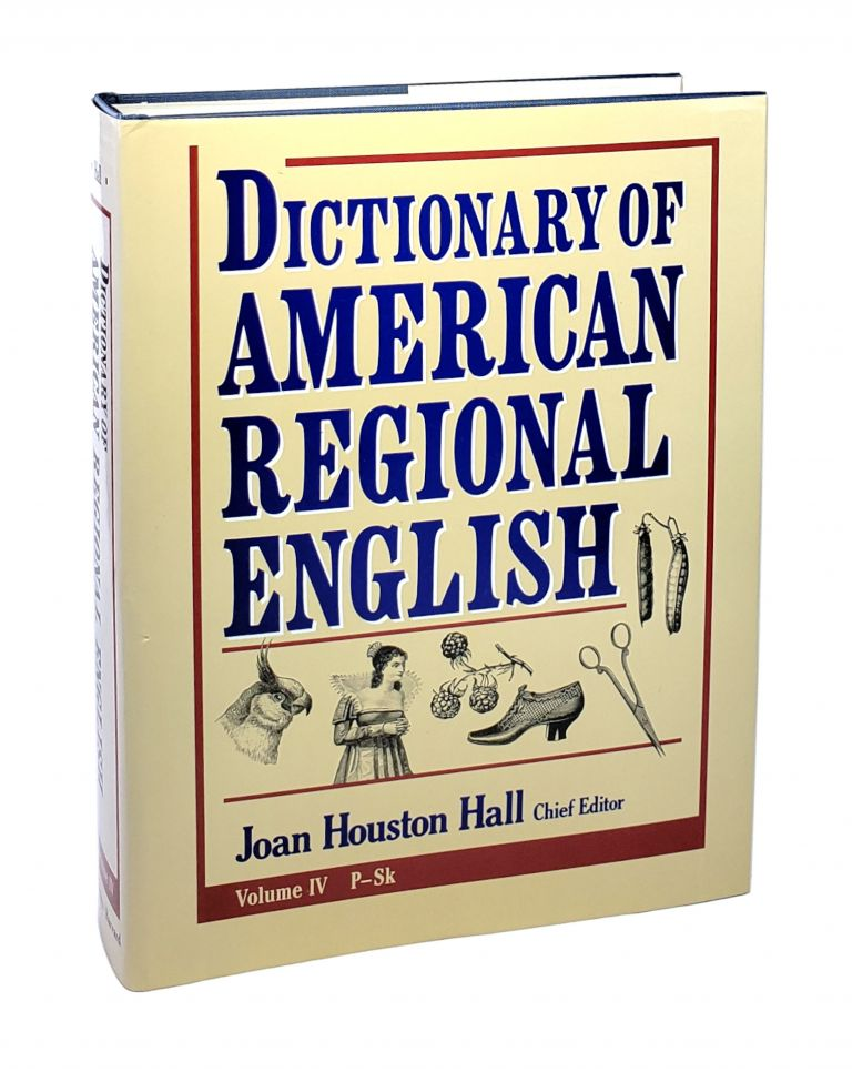 Dictionary of American Regional English Volume IV: P - Sk. Joan Houston Hall, ed.