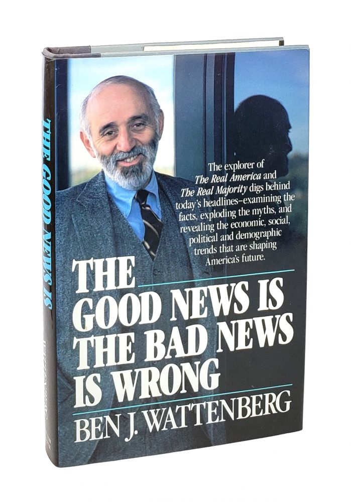 The Good News Is the Bad News Is Wrong [Inscribed to William Safire]. Ben J. Wattenberg.