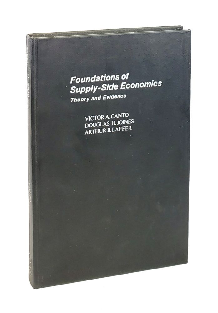 Foundations of Supply-Side Economics: Theory and Practice. Victor A. Canto, Douglas H. Joines, Arthur B. Laffer.