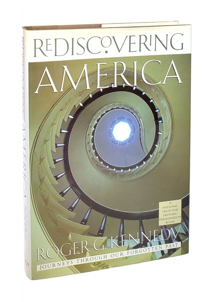 Rediscovering America: Journeys Through Our Forgotten Past. Roger G. Kennedy.