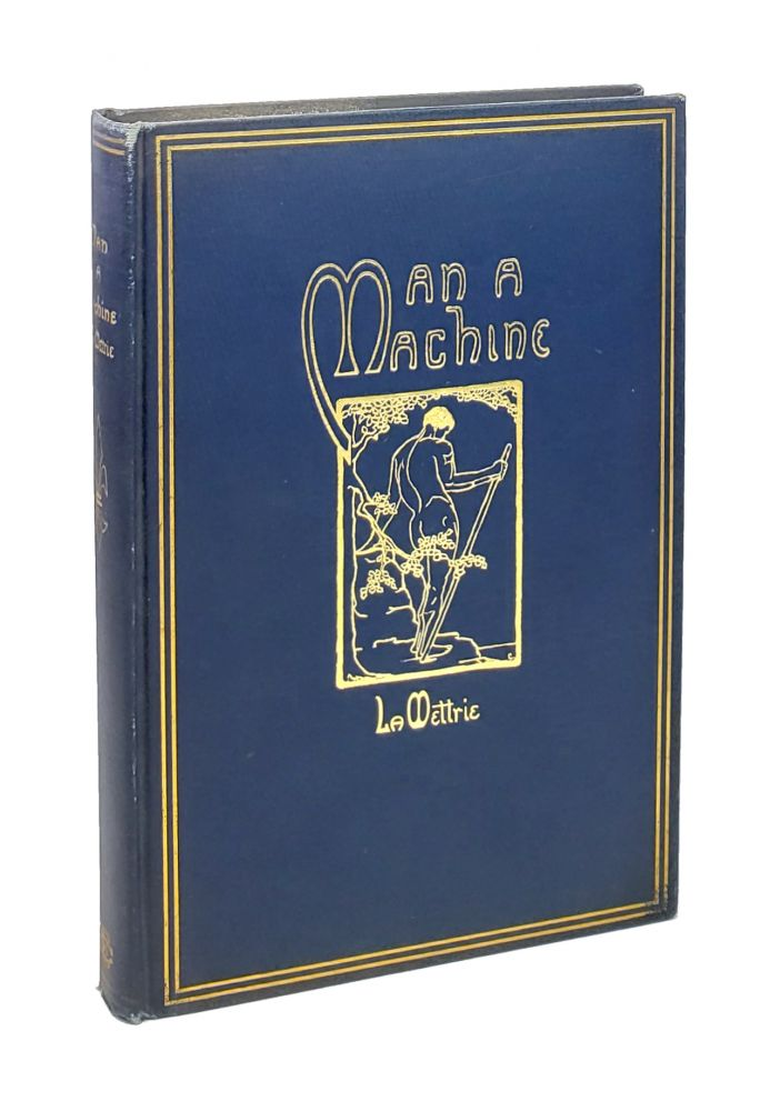 "Man A Machine: Including Frederick the Great's ""Eulogy"" on la Mettrie and Extracts from la Mettrie's ""The Natural History of the Soul"" Julien Offray de la Mettrie, Gertrude Carman Bussey, notes."