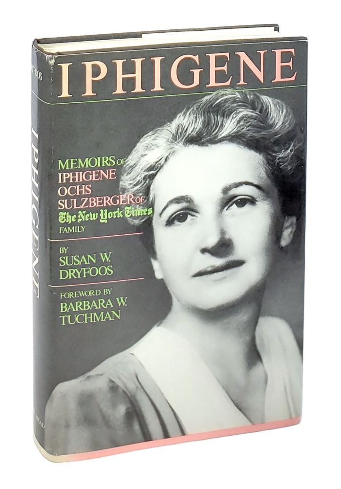 Iphigene: Memoirs of Iphigene Ochs Sulzberger of the New York Times Family as Told to Her Granddaughter Susan W. Dryfoos; With Memorial Service Program. Susan W. Dryfoos, Barbara W. Tuchman, fwd.