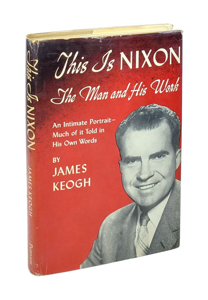 This Is Nixon: The Man And His Work [Inscribed to William Safire]. James Keogh.
