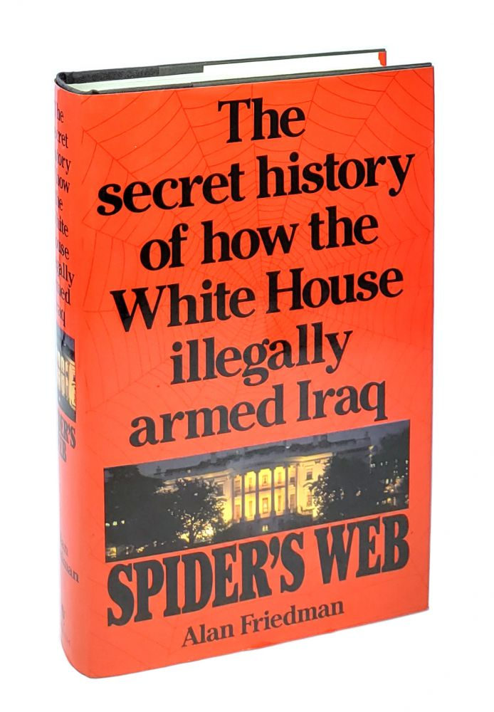 Spider's Web: The Secret History of How the White House Illegally Armed Iraq. Alan Friedman.