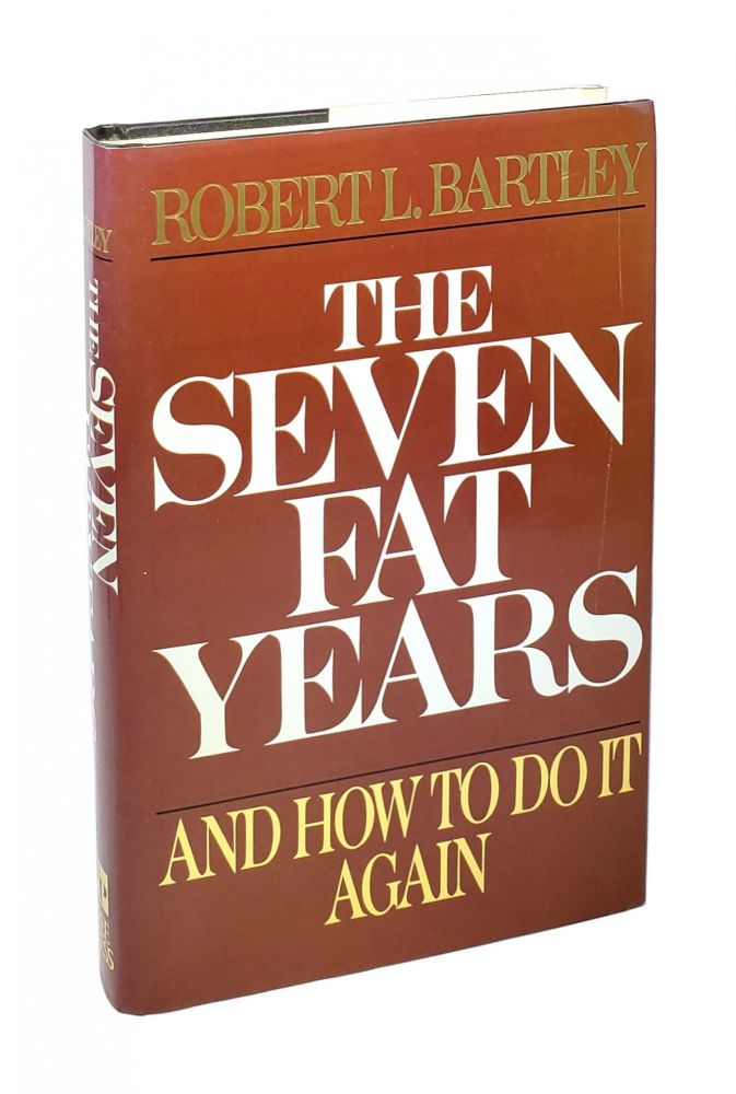 The Seven Fat Years: And How to Do It Again. Robert L. Bartley.