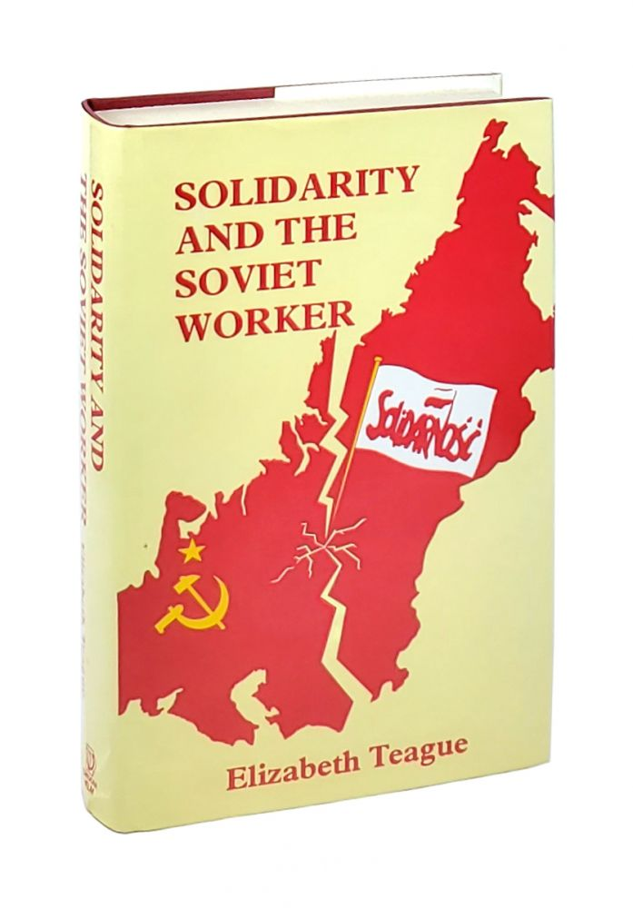 Solidarity And The Soviet Worker: The Impact of the Polish Events of 1980 on Soviet Internal Politics. Elizabeth Teague.