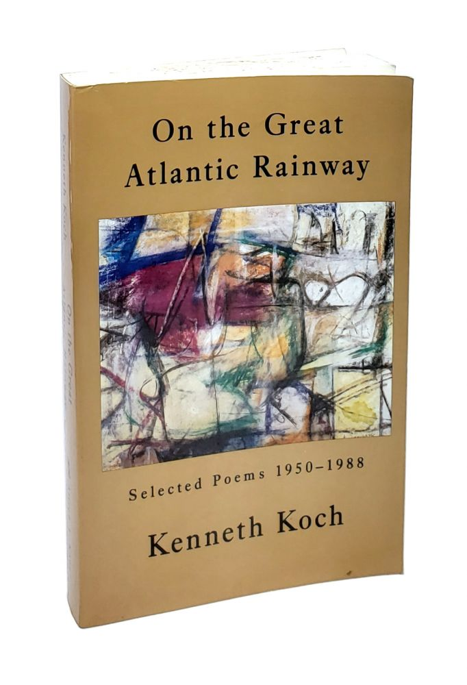 On the Great Atlantic Rainway: Selected Poems 1950-1988. Kenneth Koch.