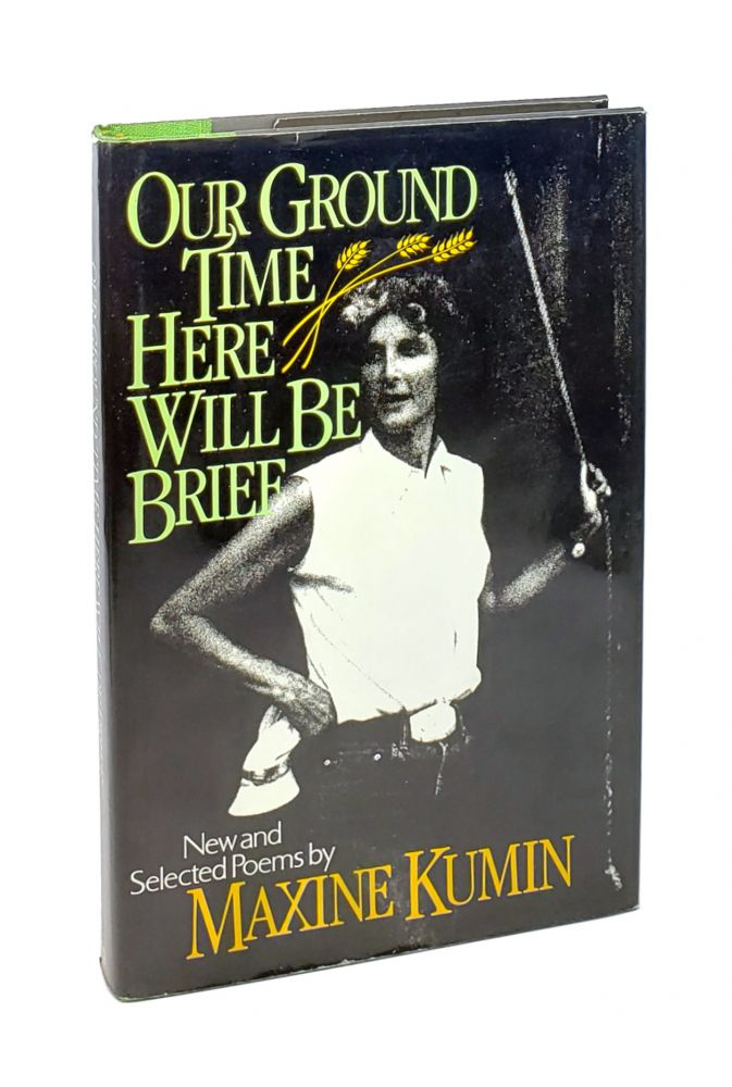 Our Ground Time Here Will Be Brief: New and Selected Poems. Maxine Kumin.