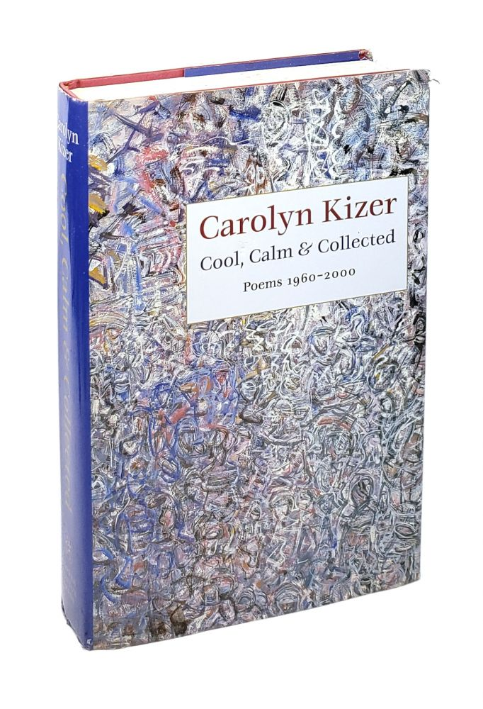 Cool, Calm & Collected: Poems 1960-2000. Carolyn Kizer.