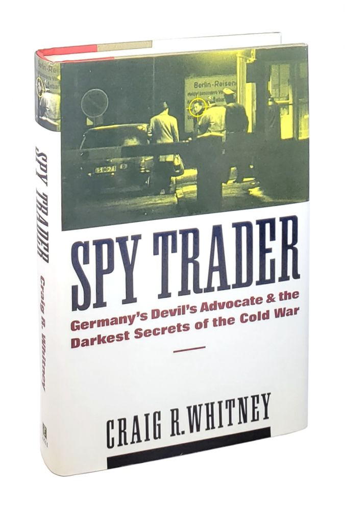 Spy Trader: Germany's Devil's Advocate and the Darkest Secrets of the Cold War. Craig R. Whitney.