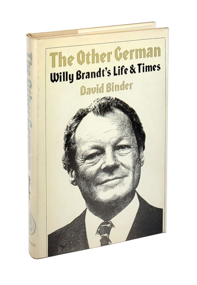 The Other German: Willy Brandt's Life and Times. David Binder.