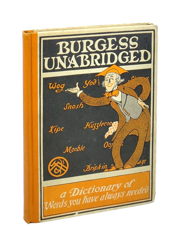 Burgess Unabridged: A New Dictionary of Words You Have Always Needed. Gelett Burgess.