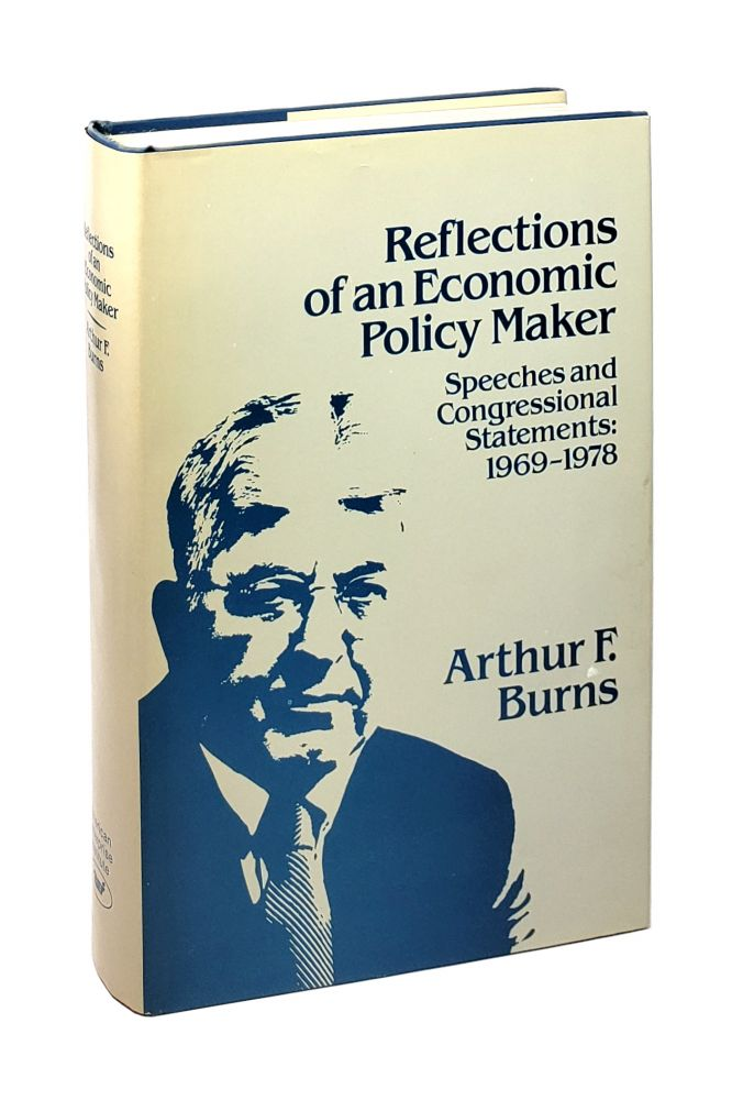 Reflections of an Economic Policy Maker: Speeches and Congressional Statements: 1969-1978. Arthur F. Burns.