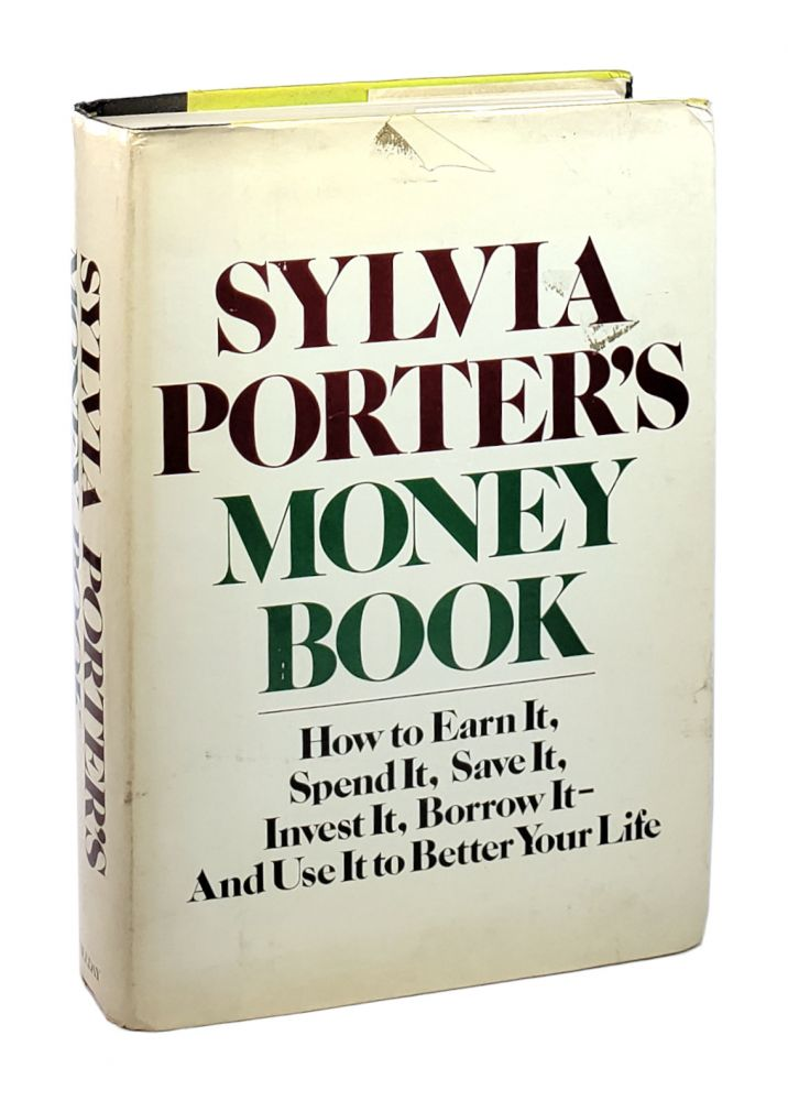 Sylvia Porter's Money Book: How to Earn It, Spend It, Save It, Invest It, Borrow It - And Use It To Better Your Life. Sylvia Porter.
