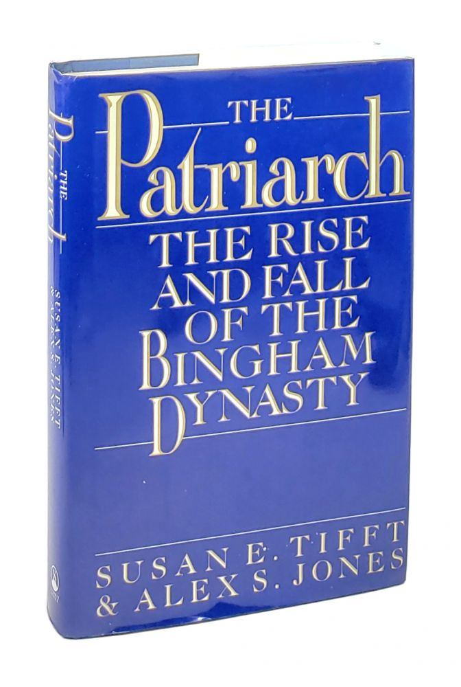 The Patriarch: The Rise and Fall of the Bingham Dynasty [Inscribed to William Safire]. Susan E. Tifft, Alex S. Jones.