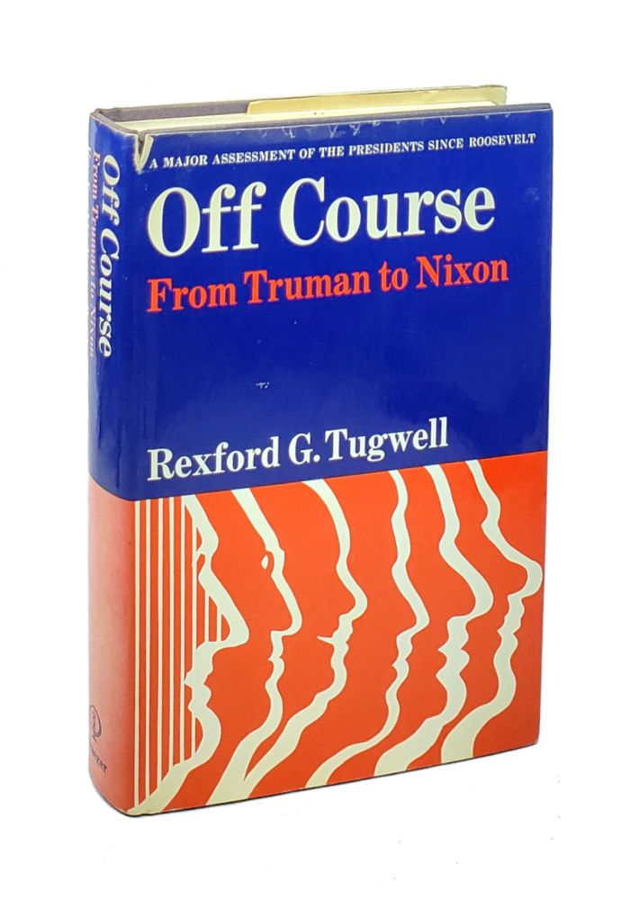 Off Course: From Truman to Nixon. Rexford G. Tugwell.