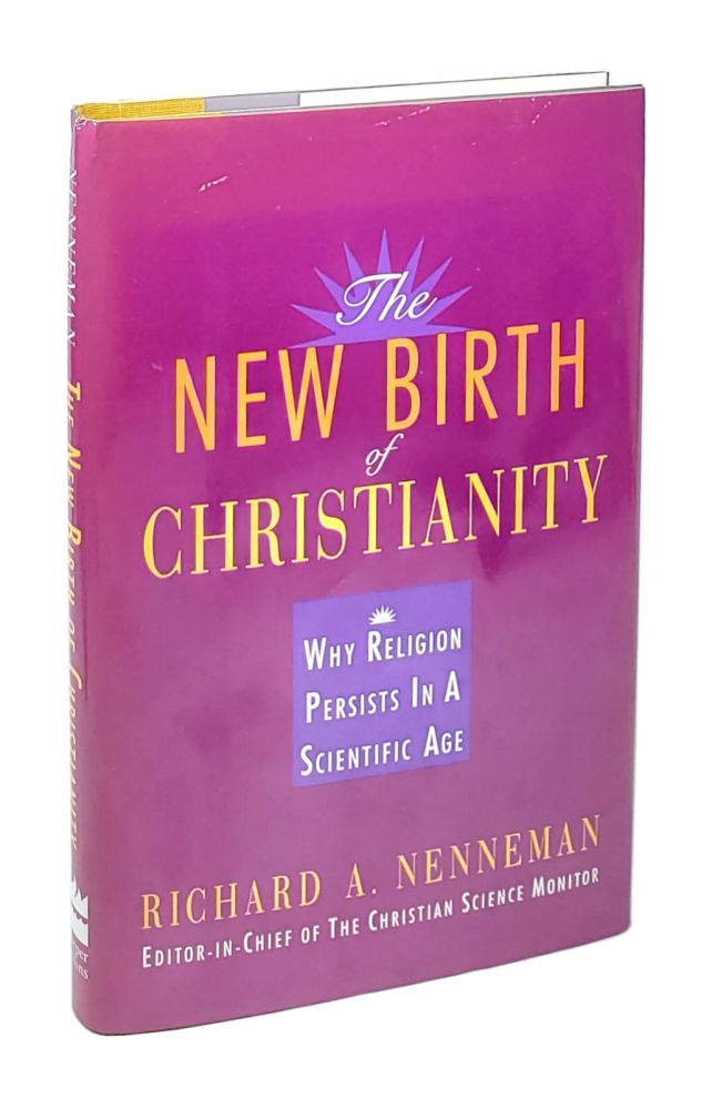 The New Birth of Christianity: Why Religion Persists In A Scientific Age [Inscribed to William Safire]. Richard A. Nenneman.