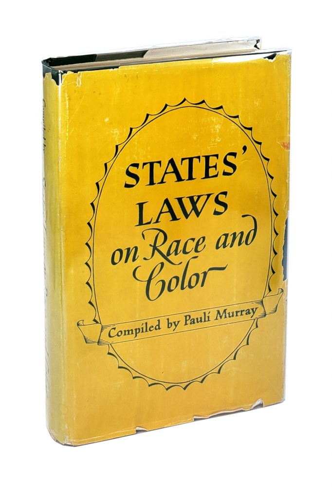 States' Laws on Race and Color and Appendices: Containing International Documents, Federal Laws and Regulations, Local Ordinances and Charts. Pauli Murray.