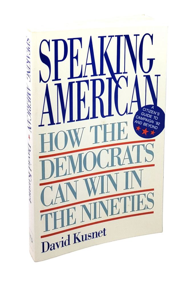 Speaking American: How the Democrats Can Win in the Nineties [Signed to William Safire]. David Kusnet.