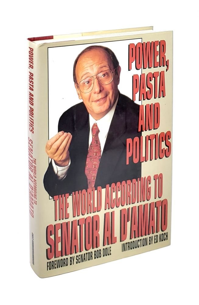 Power, Pasta and Politics: The World According to Senator Al D'Amato. Al D'Amato, Bob Dole, Ed Koch, fwd., intro.