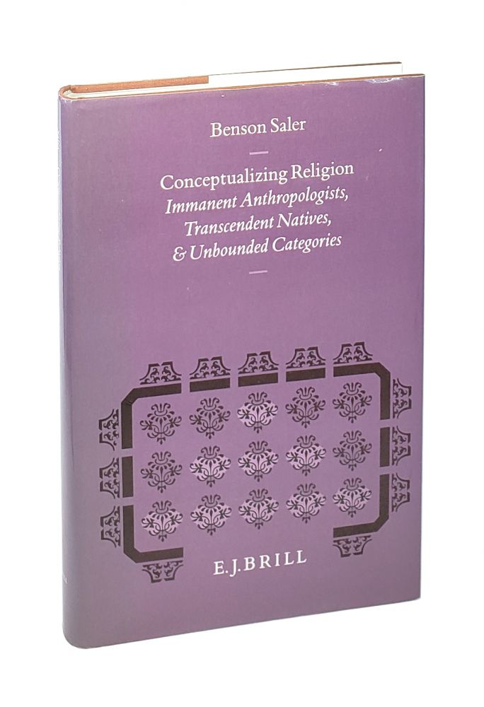 Conceptualizing Religion: Immanent Anthropologists, Transcendent Natives, and Unbounded Categories. Benson Saler, H G. Hippenberg, E T. Lawson, ed.