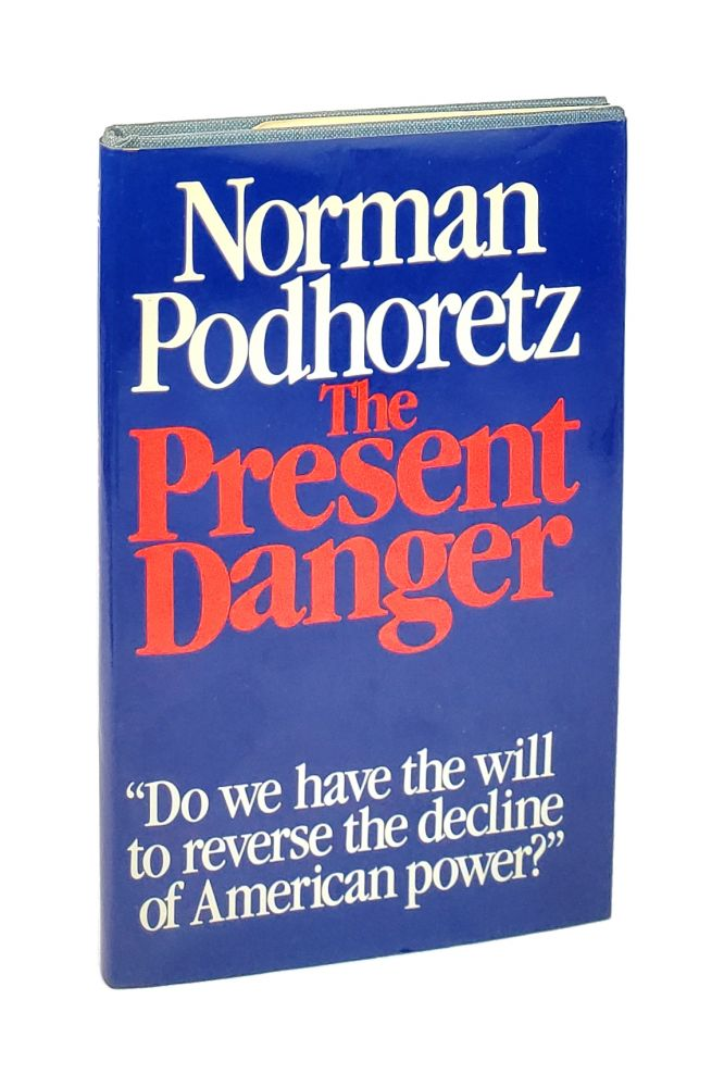 "The Present Danger: ""Do We Have the Will to Reverse the Decline of American Power?"" [Inscribed to William Safire]. Norman Podhoretz."