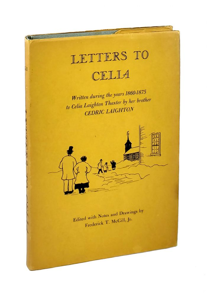 Letters to Celia: Written During the Years 1860 - 1875 to Celia Laighton Thaxter by Her Brother Cedric Laighton [Signed by McGill]. Cedric Laighton, Frederick T. McGill Jr, ed. and.