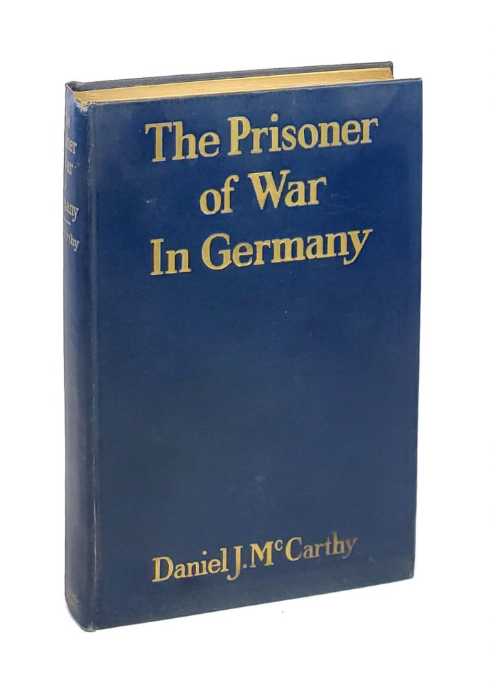 The Prisoner of War in Germany: The Care and Treatment of the Prisoner of War With a History of the Development of the Principle of Neutral Inspection and Control. Daniel J. McCarthy.