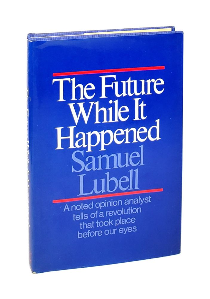 The Future While it Happened [Inscribed to William Safire]. Samuel Lubell.