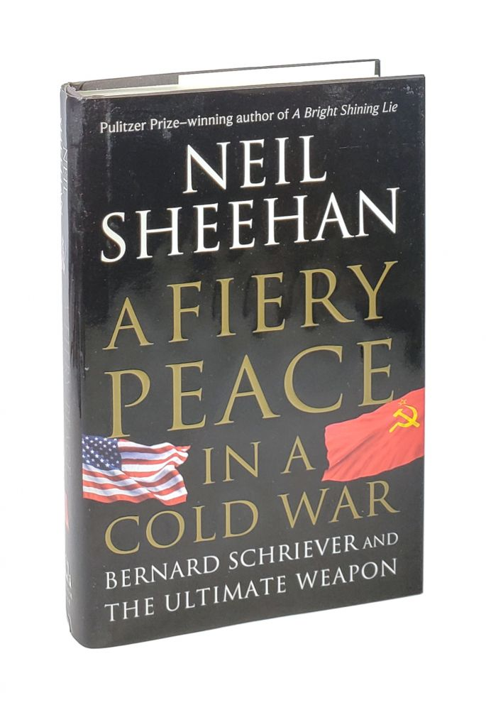 A Fiery Peace in a Cold War: Bernard Schriever and the Ultimate Weapon [Inscribed to Brent Scowcroft]. Neil Sheehan.