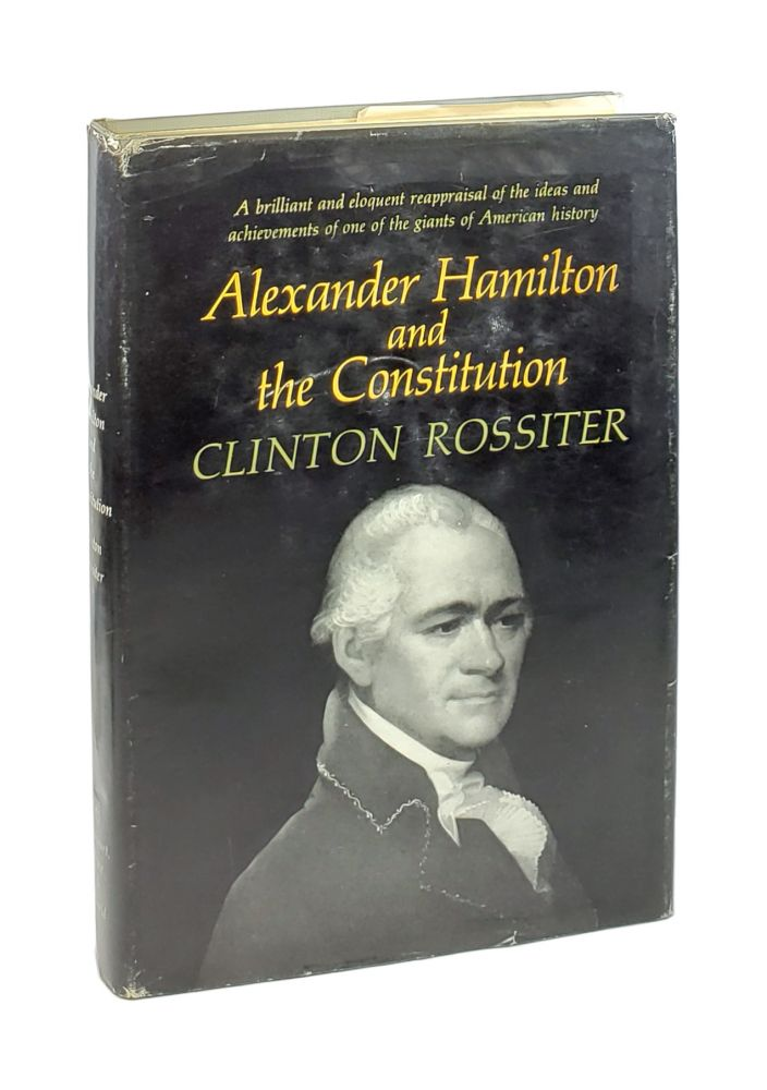 Alexander Hamilton and the Constitution. Clinton Rossiter.