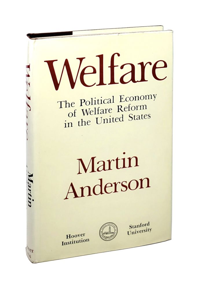 Welfare: The Political Economy of Welfare Reform in the United States [Inscribed to William Safire]. Martin Anderson.